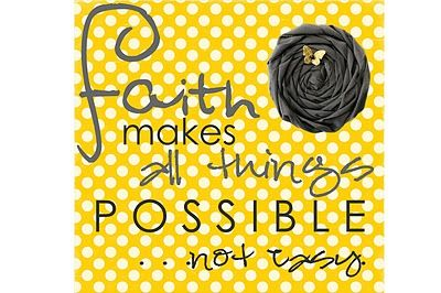 Faith: Possible, not Easy!