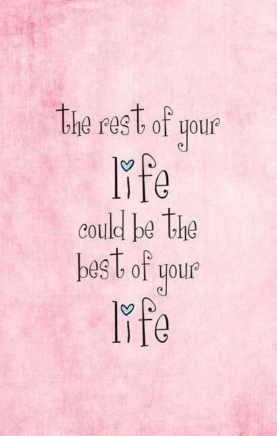 The rest of your life could be the best of your life!: