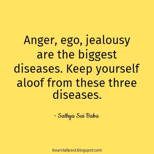 anger ego jealousy are the biggest diseases keep yourself aloof
