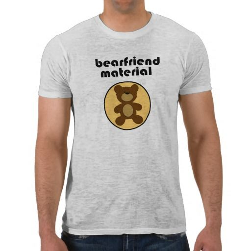 Bearfriend Material Gay Bear Tee Shirts biggayhairybears.com #freegaybears #gayhairybears #hairygaymen #gaybeef #bearstuff