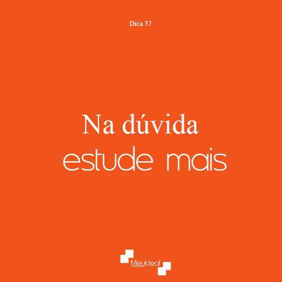 #Dica37 Na dúvida: estude mais