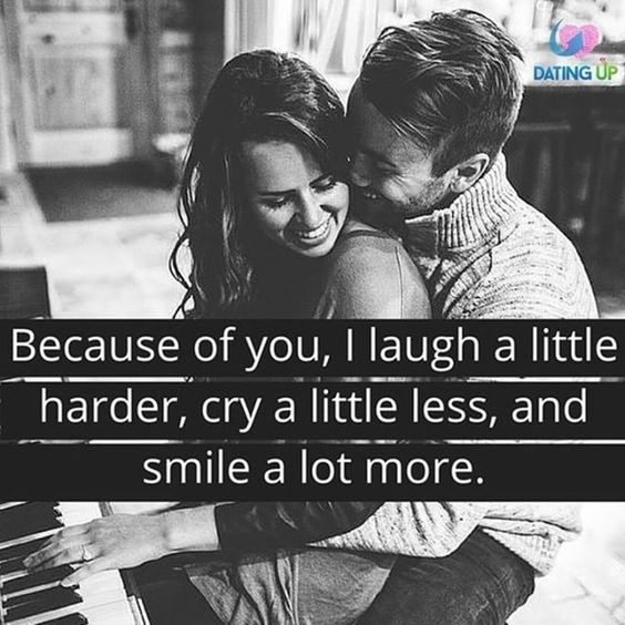 """Because of you, I laugh a little harder, cry a little less, and smile a lot more."""