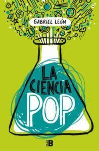 La ciencia pop, de Gabriel León - Libros y Literatura