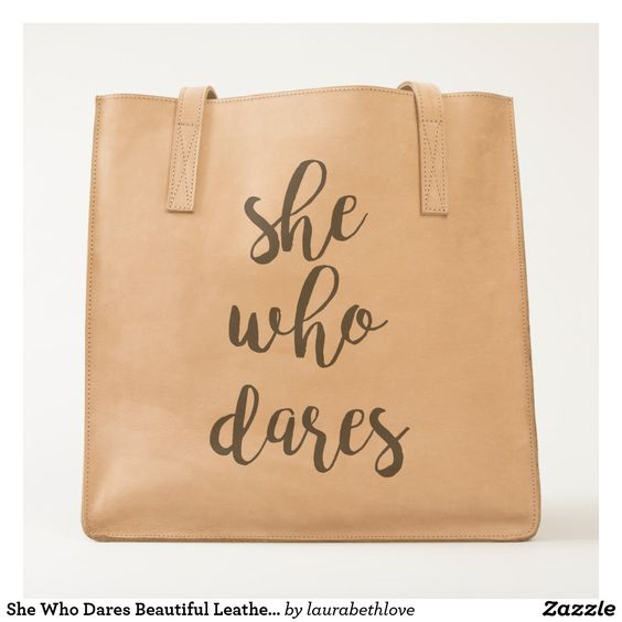 She Who Dares Beautiful Leather Tote