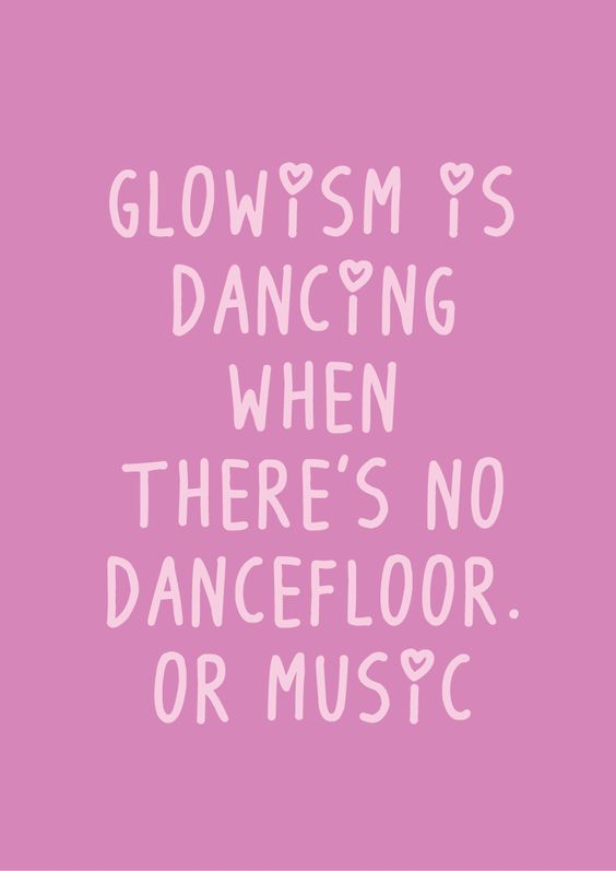 Glowism is dancing when there's no dancefloor or music.