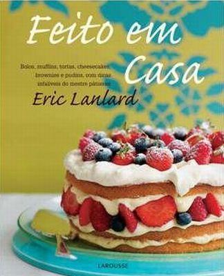 Livro Feiro em Casa de Eric Lanlard. Ótimo livro de doces.