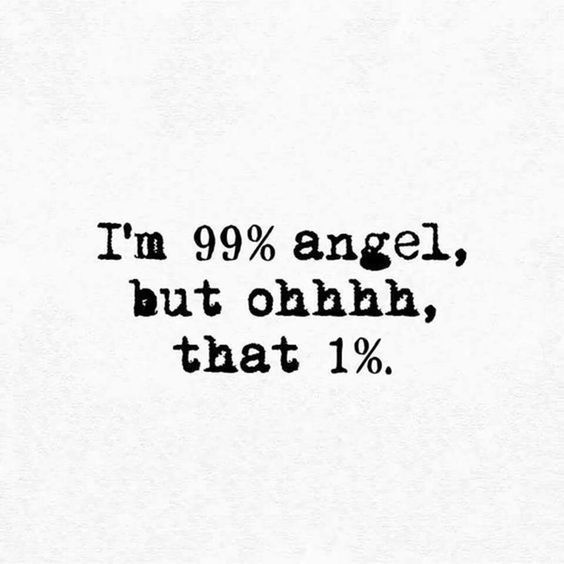 I M 99 Angel But Ohhhh That 1 Functionalrustic Com Functionalrustic Quote Quoteoftheday Moti Sarcastic Quotes Funny Funny Quotes Sarcasm Badass Quotes