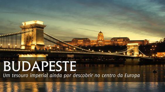 A PRÓXIMA VIAGEM :. Budapeste .. Um tesouro imperial ainda por descobrir no centro da Europa