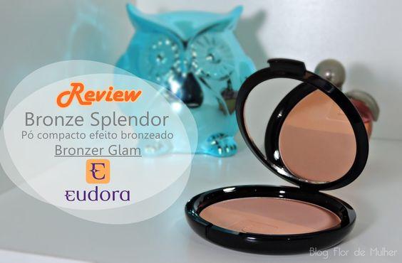 Review do Pó efeito bronze da Eudora *-* Bronze Splendor cor: Bronzer Glam Link: http://www.blogflordemulher.com.br/2015/08/review-bronze-splendor-po-compacto.html