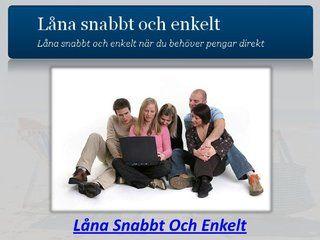 Låna Snabbt Och Enkelt by Lanasnabbt, via Slideshare