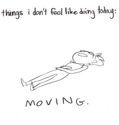 Haha some days moving is a hard hard task