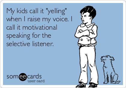 My kids call it 'yelling' when I raise my voice. I call it motivational speaking for the selective listener.: Funny Raising Kids Quotes, Working Mom Humor, Kids Husbands, Yelling Quotes Funny, Funny Stuff, Selective Listener, It Works, Raising Kids Humor