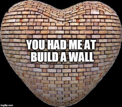 BULID THAT WALL!!!!