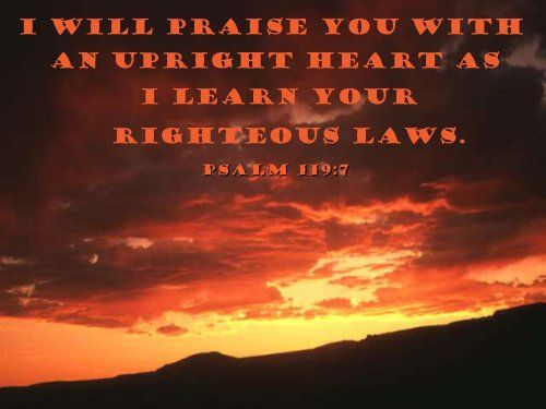 Inspirational illustration of Psalm 119:7 -- 7 I will praise you with an upright heart as I learn your righteous laws.