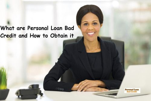 What Are Personal Loan Bad Credit And How To Obtain It Personal Loans Bad Credit Loan