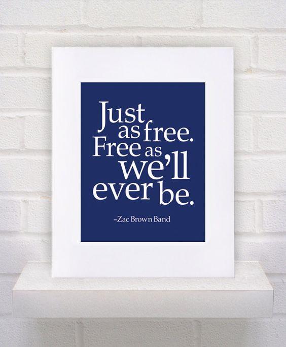 Zac Brown Band Lyrics - Free - 11x14 - poster print. 10.00, via Etsy.