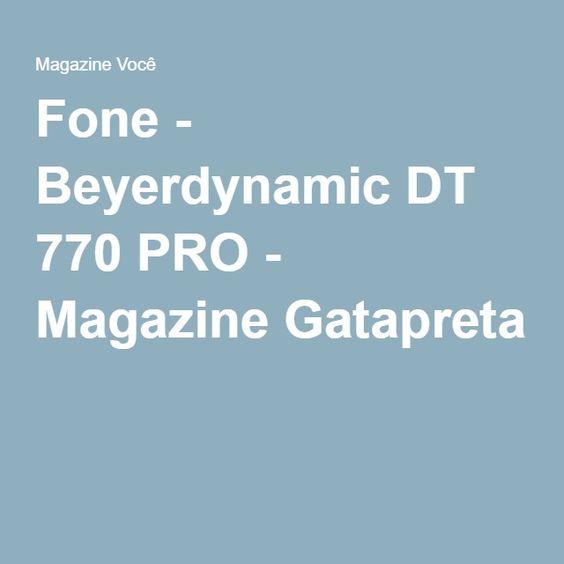 Fone - Beyerdynamic DT 770 PRO - Magazine Gatapreta
