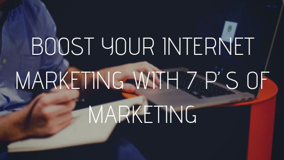 Boost Your Internet Marketing With 7 P's Of Marketing