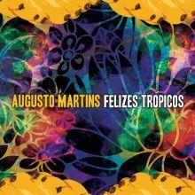 Felizes Trópicos – 2012 | Augusto Martins