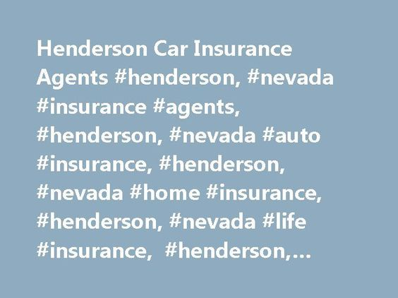 Henderson Car Insurance Agents Henderson Nevada Insurance