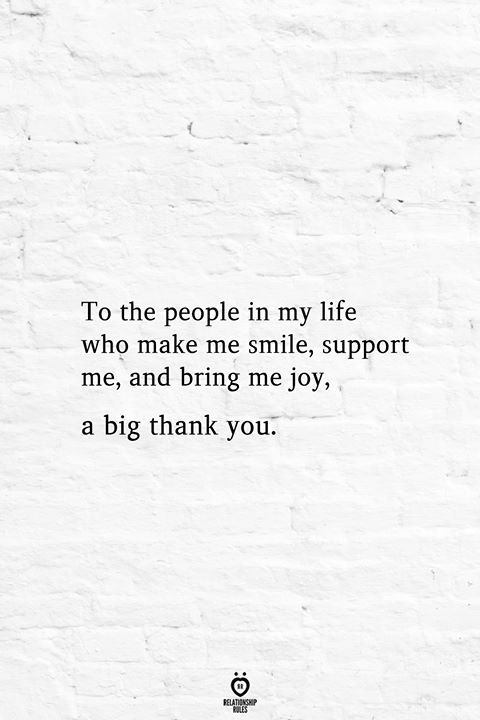 To The People In My Life Who Make Me Smile Support Me And Bring Me Joy A Big Thank You Good People Quotes Gratitude Quotes Thankful Thankful Quotes