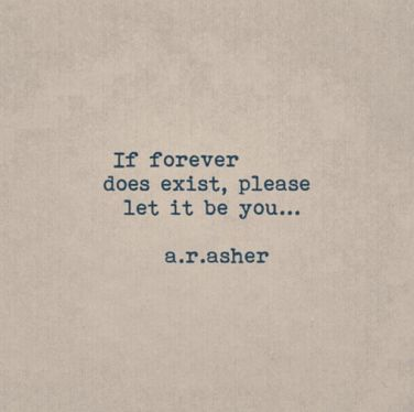 If forever does exist, please let it be you...