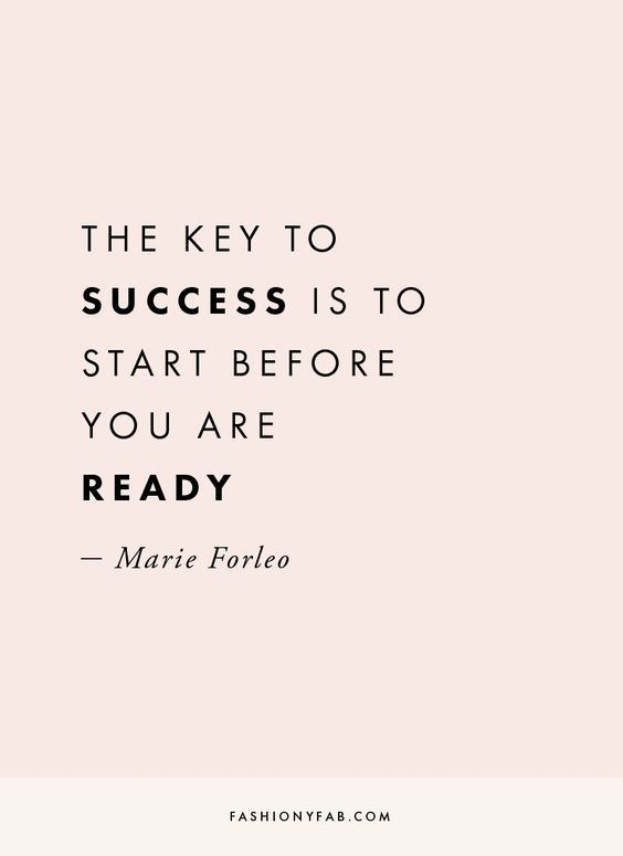 The key to success is to start before you are ready. Marie Forleo. Motivational inspirational girlboss quote.