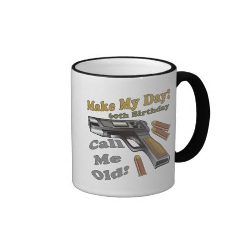 Make My Day 60th Birthday Gifts Mug