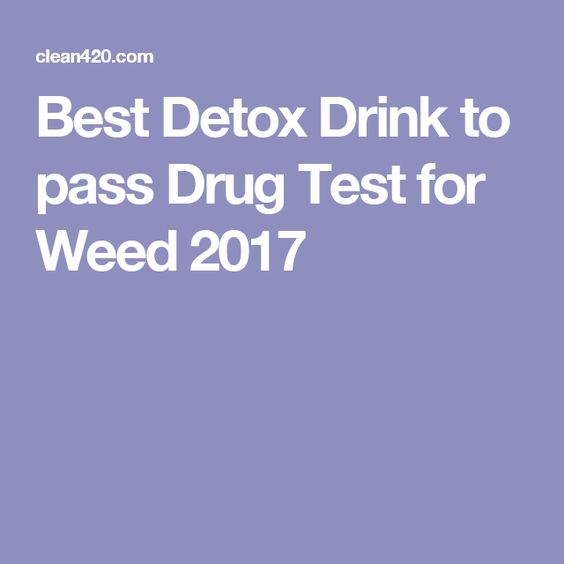 Best Detox Drink to pass Drug Test for Weed 2017