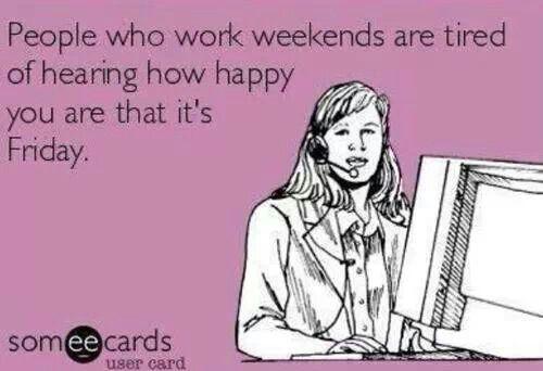 No weekends