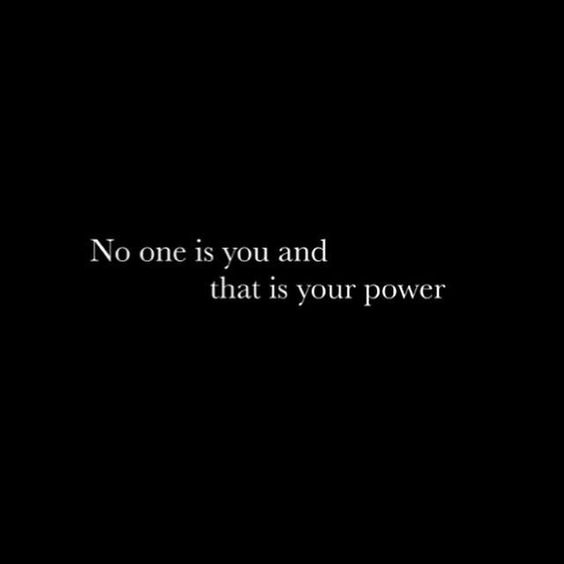 No one is you, and that is your power.: