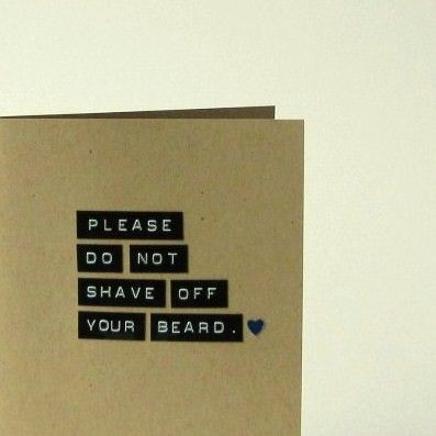kids and I argue over this all the time. I want DH to have a beard. They hate beards. : Husbands Beard, Husband S Beard, Sentiments Exactly, Hair Yum, Card, I Love Beards, Facial Hair, Bearded Fellows