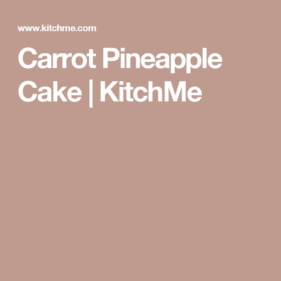 Carrot Pineapple Cake | KitchMe