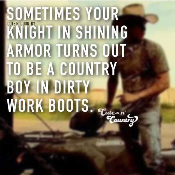 Sometimes your knight in shining armor turns out to be a country boy in dirty work boots