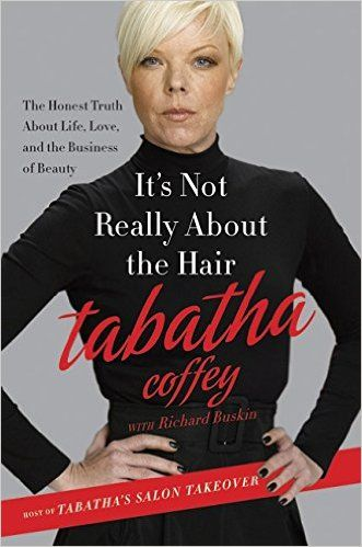 It's Not Really About the Hair: The Honest Truth About Life, Love, and the Business of Beauty: Tabatha Coffey, Richard Buskin: 9780062023100: Amazon.com: Books