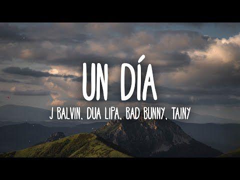 J Balvin Dua Lipa Bad Bunny Tainy Un Dia One Day Lyrics Letra Youtube One Day Lyrics Lyrics Lipa
