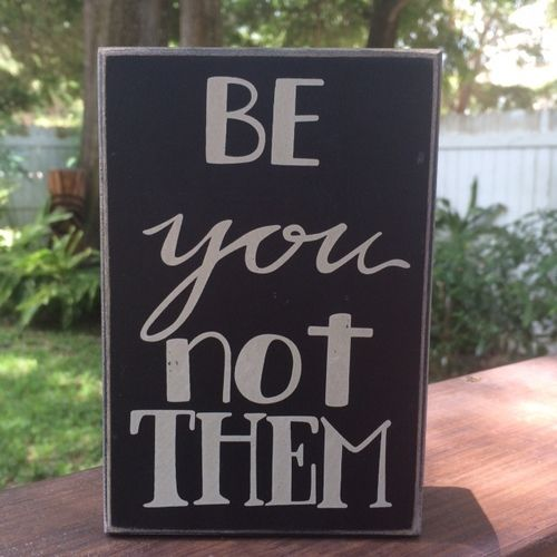 Be You Not Them.JPG