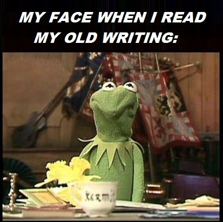 Hahaha yup! That's for both my novel writing AND personal writing. It's worse when I wrote it under pressure or when stressed/wasn't thinking clearly/very emotional etc; it's cringe-worthy.