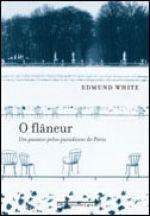 O FLÂNEUR - Edmund White - Companhia das Letras - Coleção O Escritor e a Cidade