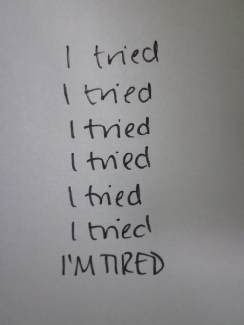 I tried. I tried. I tried. I tried. I tried. I tried. I'm tired ...