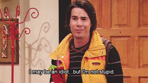 I may be an idiot but I'm not stupid - Spencer Shay rom iCarly - Jerry Trainor