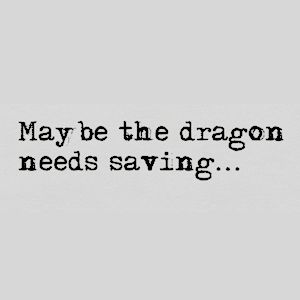 maybe the dragon needs saving, grey, black