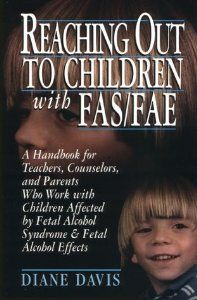 Reaching Out to Children with FAS/FAE: A Handbook for Teachers, Counselors, and Parents Who Live and Work with Children Affected by Fetal Alcohol Syndrome by Diane Davis