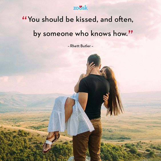 "Love quotes for her: ""You should be kissed, and often, by someone who knows how."" – Rhett Butler"