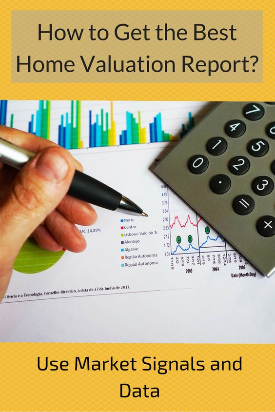 How To Get The Best Home Valuation Report Keep In Mind That The