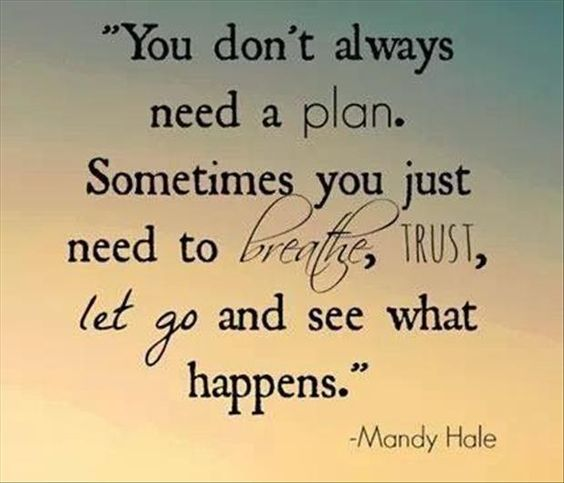 """""""You don't always need a plan. Sometimes you just need to breath, trust and keep going."""" Therapy is a lot like this, and battling C -PTSD, PTSD, DID and all other mental health issues. - Mysty"""