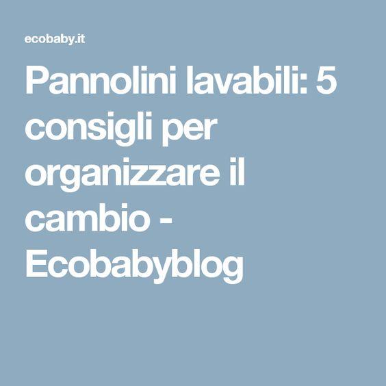 Pannolini lavabili: 5 consigli per organizzare il cambio - Ecobabyblog