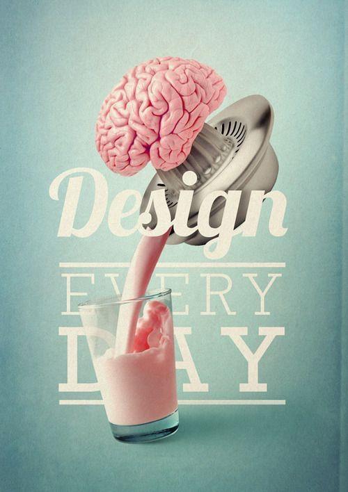 Design everyday...