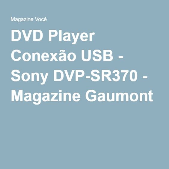 DVD Player Conexão USB - Sony DVP-SR370 - Magazine Gaumont