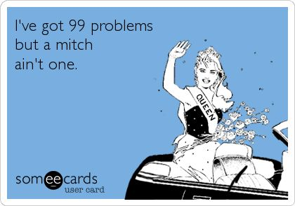 I've got 99 problems but a mitch ain't one.